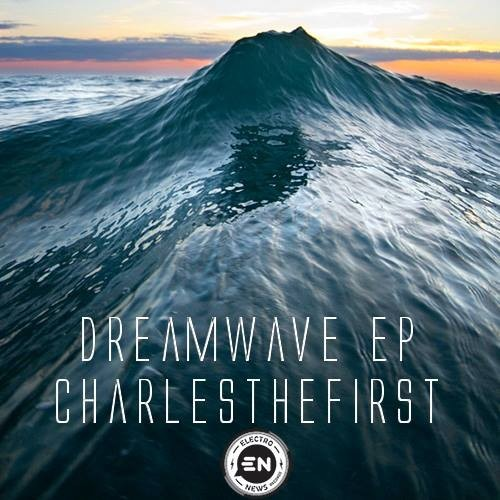 Charles The First – Dreamwave EP